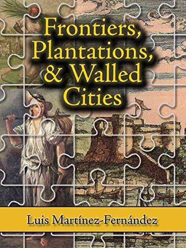9781558765115: Frontiers, Plantations, and Walled Cities: Essays on Society, Culture, and Politics in the Hispanic Caribbean (1800-1945)