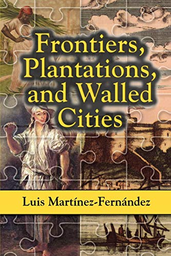 9781558765122: Frontiers, Plantations, and Walled Cities: Essays on Society, Culture, and Politics in the Hispanic Caribbean (1800-1945)