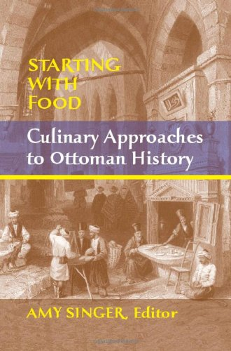 9781558765139: Starting with Food: Culinary Approaches to Ottoman History
