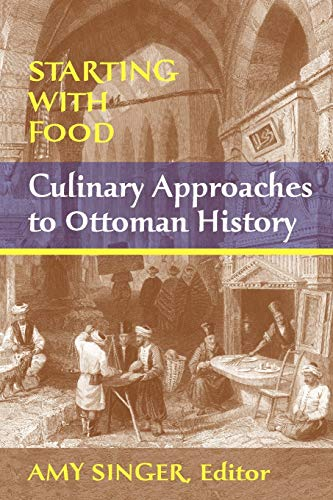 9781558765146: Starting with Food: Culinary Approaches to Ottoman History