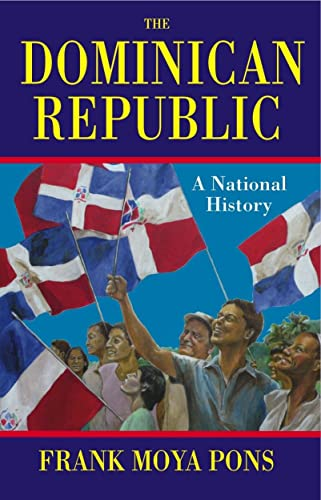 The Dominican Republic: A National History: Pons, Frank Moya