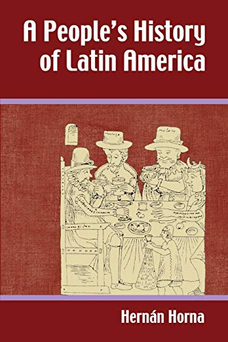 A People's History of Latin America: Horna, Hernaan; Horna, Herman