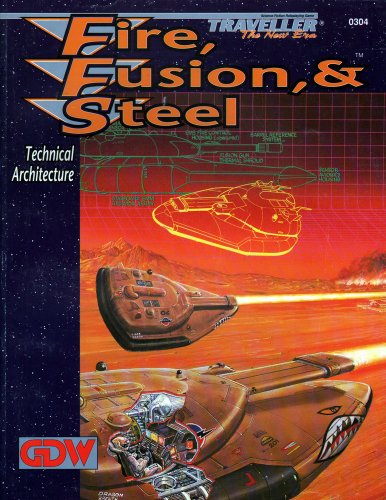 Fire, Fusion, & Steel: Technical Architecture (Traveller: The New Era): Frank Chadwick; Dave ...