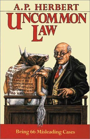 Uncommon Law: Being 66 Misleading Cases: Herbert, A. P.