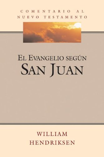 San Juan (John) (Serie Comentario al Nuevo Testamento (Commentary Series On T) (English and Spanish Edition) (1558830413) by William Hendriksen