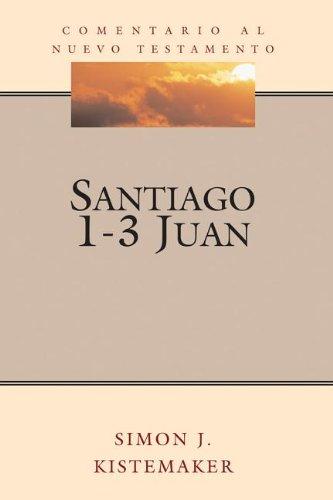 Santiago & 1-3 Juan (James & 1-3 John) (Serie Comentario al Nuevo Testamento (Commentary ...
