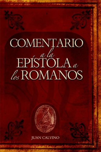 9781558830615: Comentario a la Epistola a Los Romanos (Commentary on the Epistle to the Romans) (Commentaries by John Calvin) (Spanish Edition)