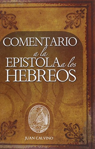 Epistola a Los Hebreos (Spanish Edition): Juan Calvino