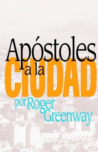 Apóstoles en la Ciudad: Roger S. Greenway