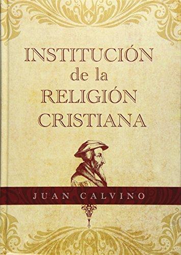 Institucion de la Religion Cristiana (Hardcover): Juan Calvino