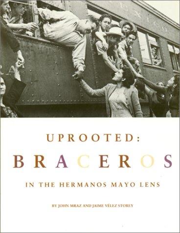 Uprooted: Braceros in the Hermanos Mayo's Lens (9781558851788) by Mraz, John; Velez Storey, Jaime