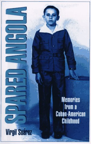 Spared Angola: Memories from a Cuban-American Childhood: Virgil Suarez