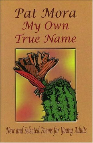 My Own True Name: New and Selected Poems for Young Adults (Pinata Books for Young Adults): Mora, ...