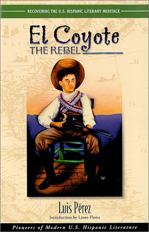9781558852969: El Coyote: The Rebel (Recovering the U.s. Hispanic Literary Heritage)