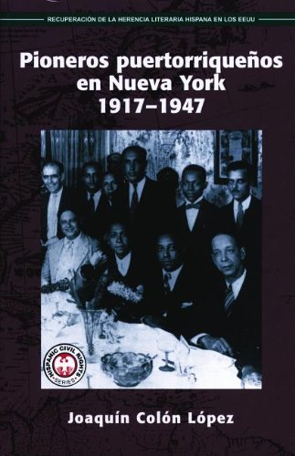 9781558853355: Pioneros Puertorriquenos en Nueva York: 1917-1947 (Recovering the U.S. Hispanic Literary Heritage) (Spanish Edition)