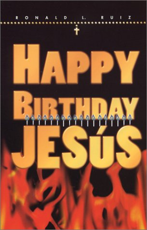 Happy Birthday Jesus: Ronald L. Ruiz
