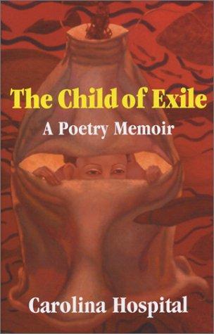The Child of Exile: A Poetry Memoir: Hospital, Carolina