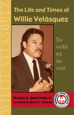 9781558854192: The Life and Times of Willie Velasquez: Su Voto Es Su Voz (Hispanic Civil Rights)