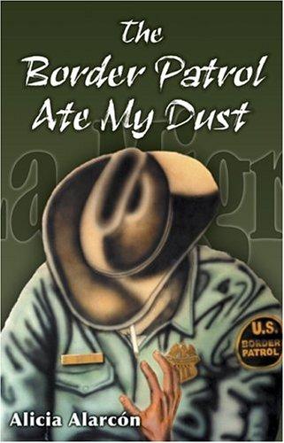 The Border Patrol Ate My Dust: Alicia Alarcon