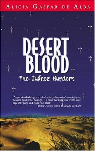 Desert Blood: The Juarez Murders: Gaspar De Alba, Alicia