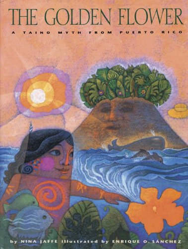 9781558854529: The Golden Flower: A Taino Myth from Puerto Rico