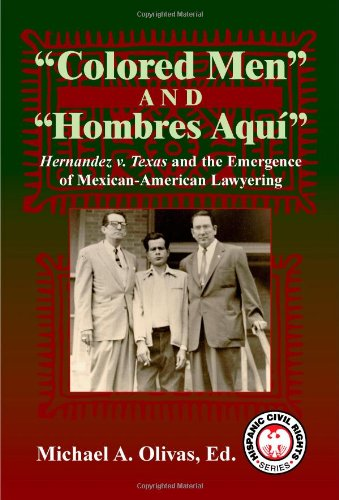 9781558854765: Colored Men And Hombres Aquí: Hernandez V. Texas and the Emergence of Mexican American Lawyering (Hispanic Civil Rights Series)
