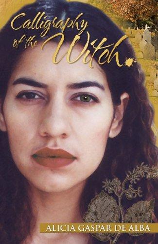 Calligraphy of the Witch: De Alba, Alicia Gaspar; Gaspar De Alba, Alicia