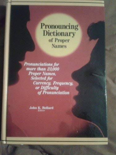 Pronouncing Dictionary of Proper Names: Pronunciations for More Than 23,000 Proper Names, Selected for Currency, Frequency, or Difficulty of Pronunciation (1558883118) by John K. Bollard; Katherine M. Isaacs; Frank R. Abate