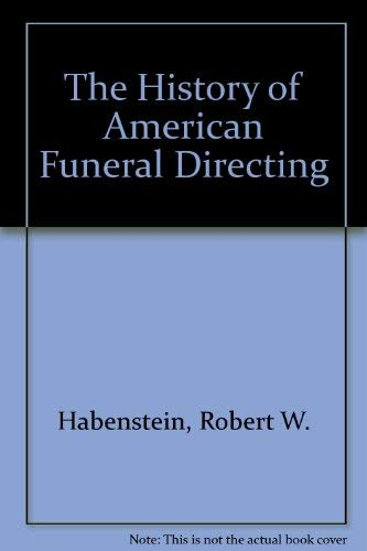 The History of American Funeral Directing: Habenstein, Robert W.,