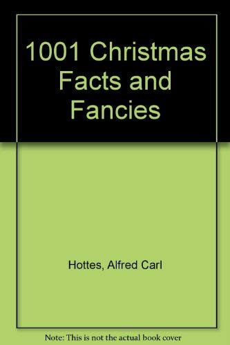 One Thousand One Christmas Facts and Fancies: Alfred C. Hottes