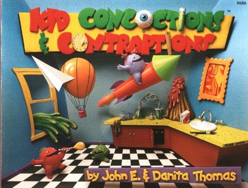 Kid Concoctions and Contraptions: John E. Thomas; Danita Thomas