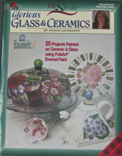 One Stroke Glorious Glass and Ceramics (Decorative Painting # 9698): Donna Dewberry