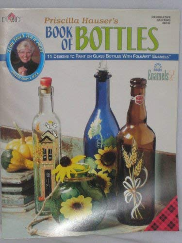 Priscilla Hauser's Book of Bottles (Decorative Painting, #9747): Hauser, Priscilla
