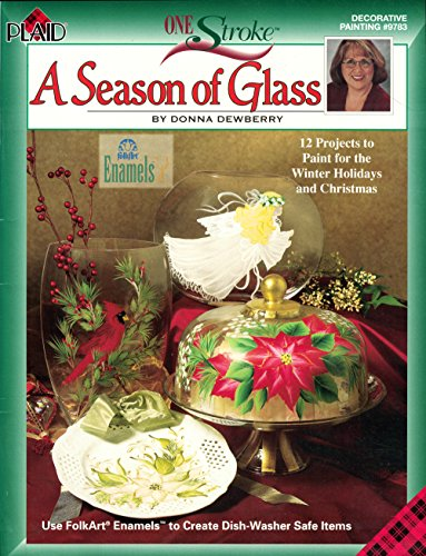 A Season of Glass (One Stroke, Decorative Painting # 9783) (1558951474) by Donna Dewberry
