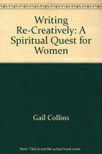 Writing Re-Creatively: A Spiritual Quest for Women