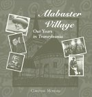 Alabaster Village: Our Years in Transylvania: Morgan, Christine Frederiksen Balazs