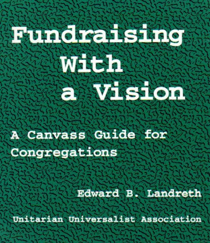 Fundraising With a Vision: A Canvass Guide for Congregations: Edward B. Landreth