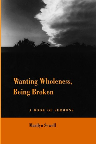 Wanting Wholeness, Being Broken: a book of sermons: Sewell, Marilyn