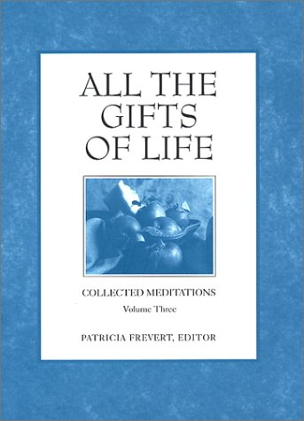 All the Gifts of Life (Collected Meditations, Volume 3): Frevert