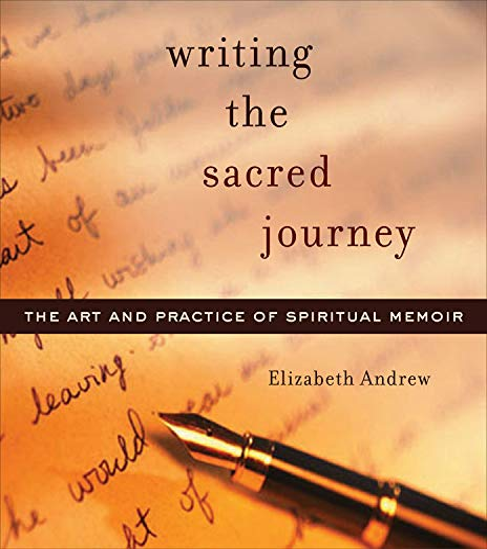 9781558964709: Writing the Sacred Journey: The Art and Practice of Spiritual Memoir