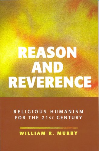 Reason and Reverence: Religious Humanism for the 21st Century: William R. Murry
