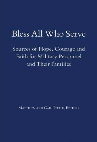 Bless All Who Serve: Sources of Hope, Courage and Faith for Military Personnel and Their Families
