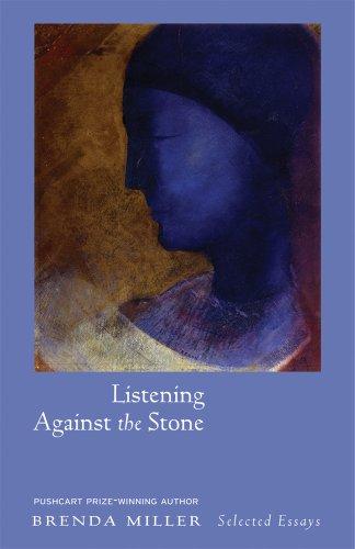 Listening Against the Stone: Selected Essays: Miller, Brenda