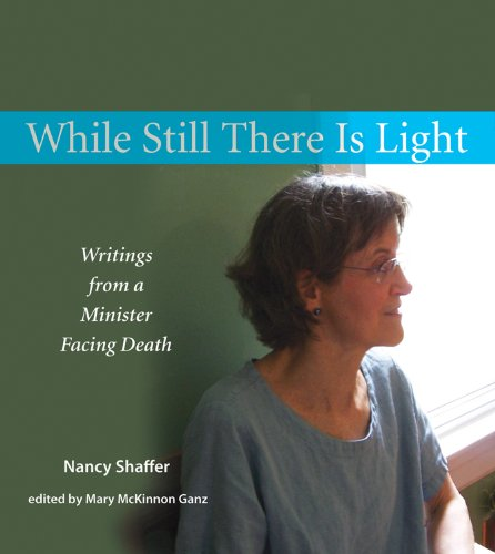 While Still There Is Light: Writings from: Shaffer, Nancy