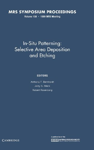 In-Situ Patterning: Selective Area Deposition and Etching. Volume 158: Anthony F. Bernhardt, Jerry ...