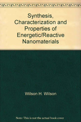 Synthesis, Characterization and Properties of Energetic/Reactive Nanomaterials: Ronald ...