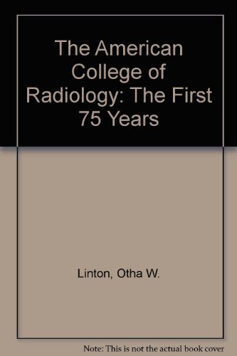 The American College of Radiology: The First 75 Years: Otha W. Linton