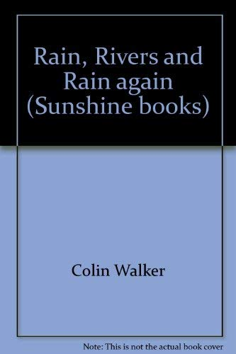 Rain, rivers, and rain again (Sunshine books): Walker, Colin