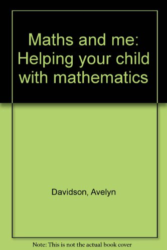 Maths and me: Helping your child with mathematics: Davidson, Avelyn