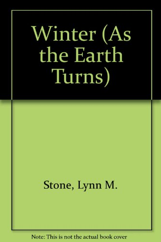 Winter (As the Earth Turns): Stone, Lynn M.